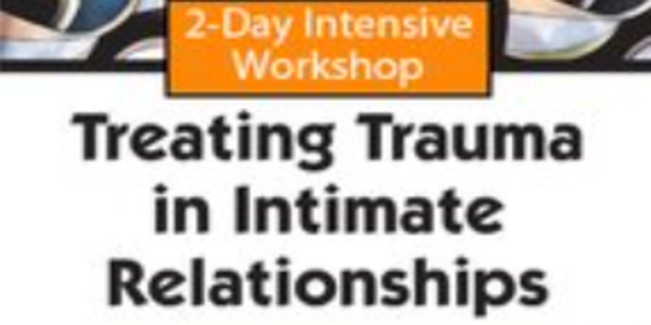 $119. 2-Day Certificate Course Treating Trauma in Intimate Relationships - Healing the Trauma Legacy in Couples Therapy - Janina Fisher