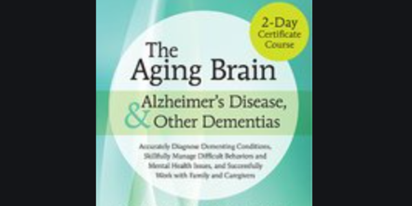 $119. 2-Day Certificate Course on The Aging Brain, Alzheimer's Disease, and Other Dementias