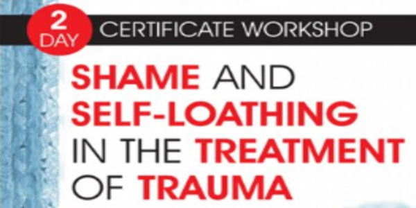 2-Day Certificate Workshop Shame and Self-Loathing in the Treatment of Trauma - Janina Fisher