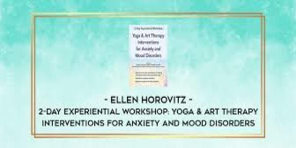 2-Day Experiential Workshop Yoga Art Therapy Interventions for Anxiety and Mood Disorders - Ellen Horovitz