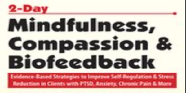 $175. 2-Day Mindfulness, Compassion & Biofeedback