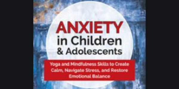 77$. Anxiety in Children & Adolescents Yoga and Mindfulness Skills to Create Calm, Navigate Stress, and Restore Emotional Balance - Mayuri Breen Gonzalez
