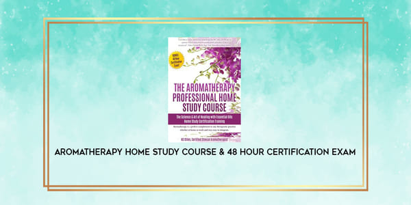 40$. Aromatherapy Home Study Course & 48 Hour Certification Exam