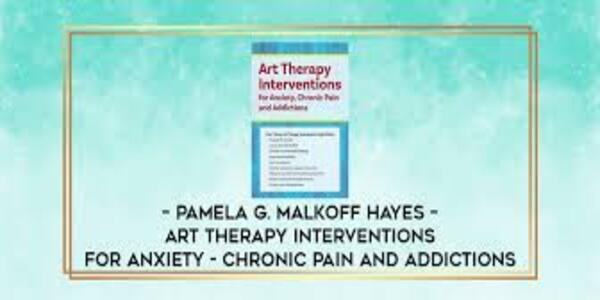 77$. Art Therapy Interventions for Anxiety, Chronic Pain and Addictions - Pamela G. Malkoff Hayes