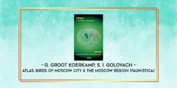 40$. Atlas Birds of Moscow City and the Moscow Region (Faunistica) - G. Groot Koerkamp and S. I. Golovach