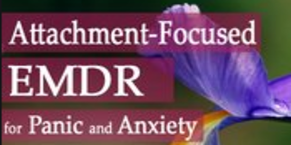 19$. Attachment-Focused EMDR for Panic and Anxiety - Laurel Parnell