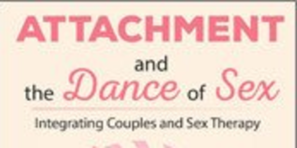 27$. Attachment and the Dance of Sex Integrating Couples and Sex Therapy - Susan Johnson
