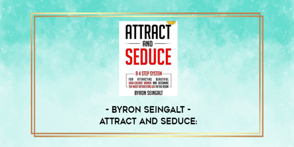 19$. Attract and Seduce A 4-Step System For Attracting Beautiful High-Caliber Women and Becoming The Most Interesting Guy In The Room (Attraction and Seduction For Men and Women) - Byron Seingalt
