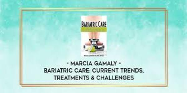 30$. Bariatric Care Current Trends, Treatments & Challenges - Marcia Gamaly