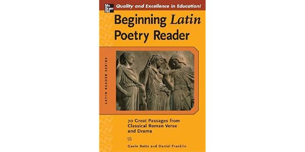 11$. Beginning Latin Poetry Reader 70 Parages from Classical Roman Verse and Drama - Gavin Betts