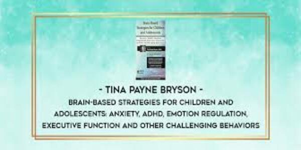77$. Brain-Based Strategies for Children and Adolescents Anxiety, ADHD, Emotion Regulation, Executive Function and Other Challenging Behaviors - Tina Payne Bryson