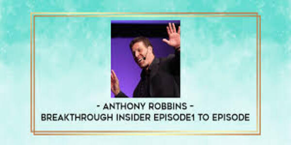 53$. Breakthrough Insider Episode1 to Episode 6 – Anthony Robbins
