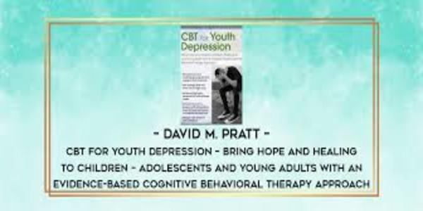 77$. CBT for Youth Depression Bring Hope and Healing to Children, Adolescents, and Young Adults with an Evidence-Based Cognitive Behavioral Therapy Approach - David M. Pratt