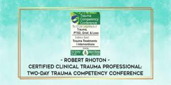 117$. Certified Clinical Trauma Professional Two-Day Trauma Competency Conference - Robert Rhoton