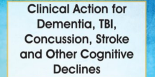 77$. Clinical Action for Dementia, TBI, Concussion, Stroke and Other Cognitive Declines Assessment and Treatment Techniques for Cognitive Rehabilitation and Neuroplasticity - Sherrie All