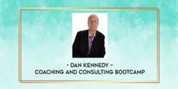 45$. Coaching and Consulting Bootcamp – Dan Kennedy