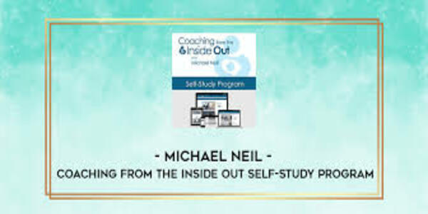 58$. Coaching from the Inside Out Self-Study Program - Michael Neill