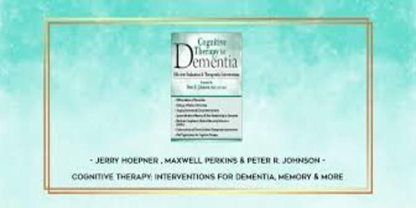 103$. Cognitive Therapy Interventions for Dementia, Memory & More - Jerry Hoepner , Maxwell Perkins & Peter R. Johnson