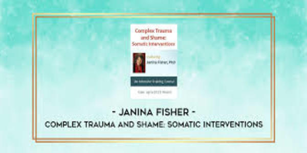 117$. Complex Trauma and Shame Somatic Interventions with Janina Fisher, Ph.D. - Janina Fisher