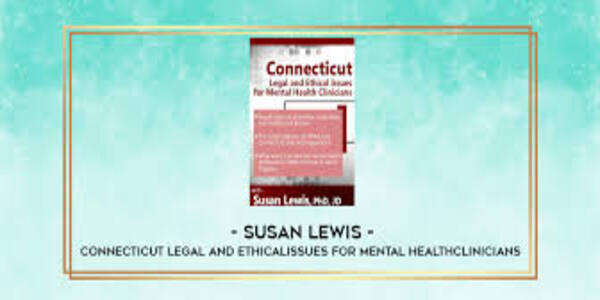 77$. Connecticut Legal and Ethical Issues for Mental Health Clinicians - Susan Lewis