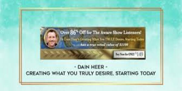 55$. Creating What You TRULY Desire, Starting Today - Dain Heer