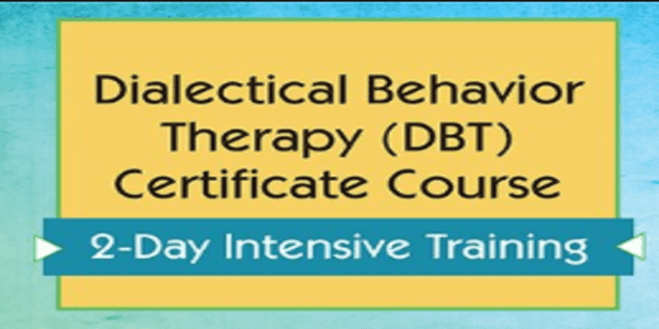 117$. Dialectical Behavior Therapy (DBT) Certificate Course 2-Day Intensive Training (1)