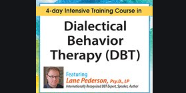 277$. Dialectical Behavior Therapy (DBT}4-day Intensive Certification Training Course - Lane Pederson