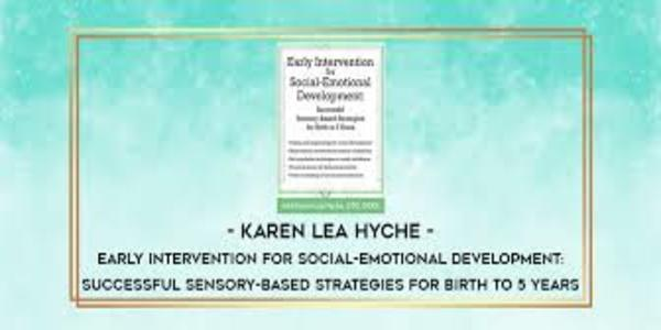 77$. Early Intervention for Social-Emotional Development Successful Sensory-Based Strategies for Birth to 5 Years - Karen Lea Hyche