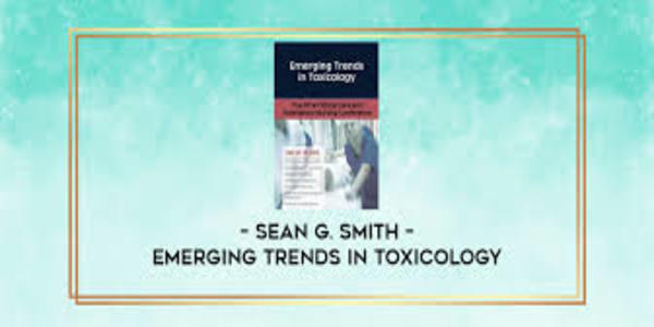 23$. Emerging Trends in Toxicology - Sean G. Smith