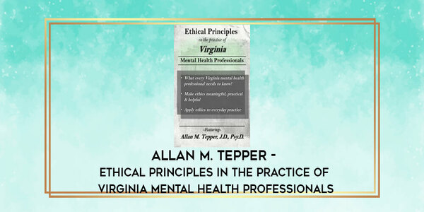77$. Ethical Principles in the Practice of Virginia Mental Health Professionals - Allan M. Tepper