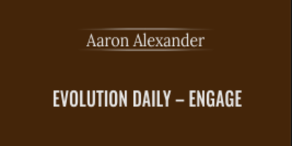 15$. Evolution Daily – Engage - Aaron Alexander