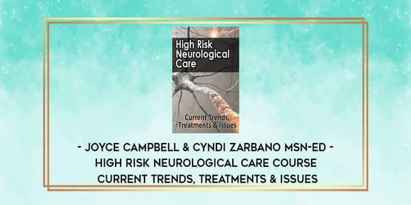 High Risk Neurological Care Course Current Trends, Treatments & Issues