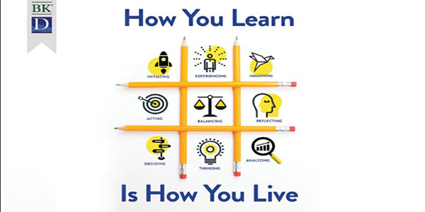 How You Learn Is How You Live Using Nine Ways of Learning to Transform Your Life – Peterson, Kolb