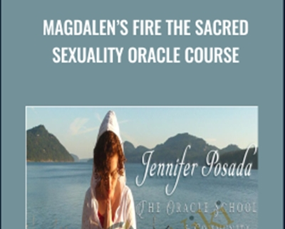 Magdalen's Fire The Sacred Sexuality Oracle Course - Jennifer Posada
