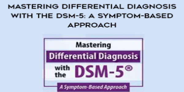 Mastering Differential Diagnosis with the DSM-5 A Symptom-Based Approach - Margaret L. Bloom