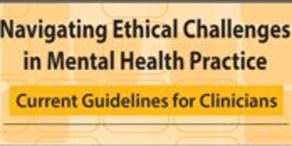 Navigating Ethical Challenges in Mental Health Practice Current Guidelines for Clinicians - Susan Zoline