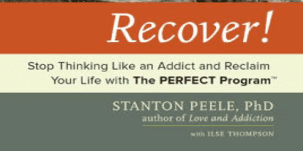 Recover Stop Thinking Like an Addict and Redaim Your Life with The PERFECT Program – Stanton Peel Use Thompson