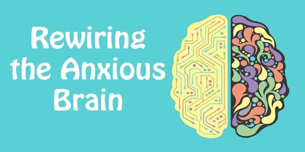 Rewire the Anxious Brain Neuroscience-Informed Treatment of Anxiety, Panic and Worry - Marwa Azab