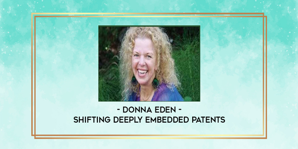 45$. Shifting Deeply Embedded Patents - Donna Eden