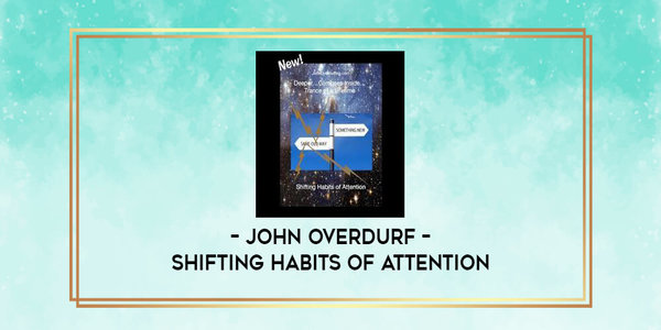 31$. Shifting Habits of Attention – John Overdurf