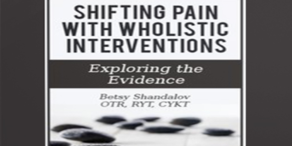 12$. Shifting Pain with Wholistic Interventions Exploring the Evidence - Betsy Shandalov
