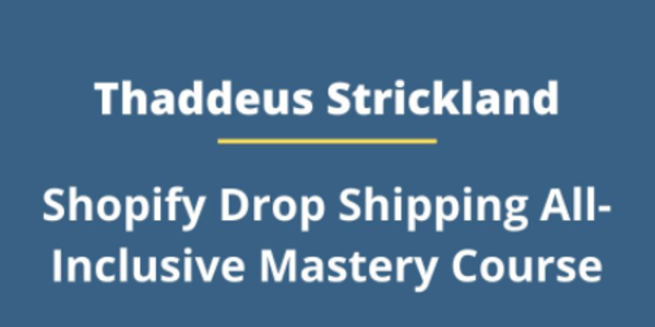 69$. Shopify Drop Shipping All-Inclusive Mastery Course - Thaddeus Strickland