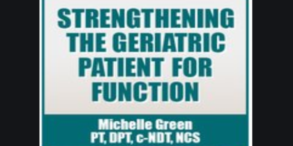 24$. Strengthening the Geriatric Patient for Function - Michelle Green