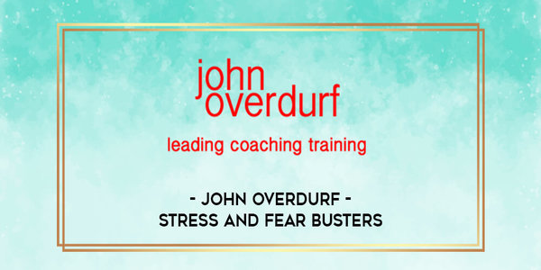 25$. Stress and Fear Busters – John Overdurf