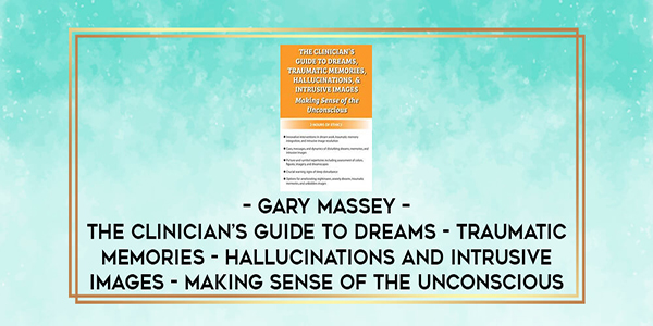 77$. The Clinician's Guide to Dreams, Traumatic Memories, Hallucinations, and Intrusive Images: Making Sense of the Unconscious - Gary Massey