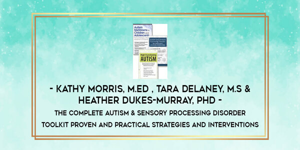 117$. The Complete Autism Sensory Processing Disorder Toolkit Proven and Practical Strategies and Interventions 00