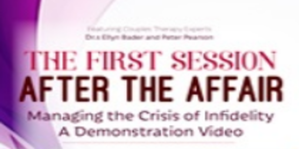 27$. The First Session after the Affair Managing the Crisis of Infidelity A Demonstration Video - Ellyn Bader & Peter Pearson, Ph.D.