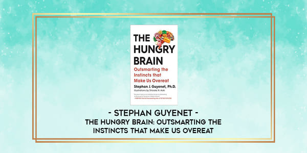 27$. The Hungry Brain Outsmarting the Instincts That Make Us Overeat – Stephan Guyenet