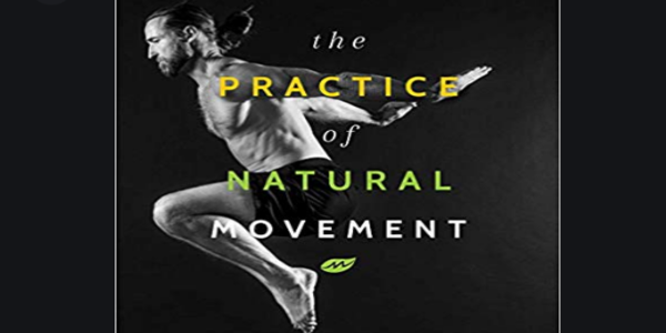 20$. The Practice of Natural Movement Reclaim Power, Health, and Freedom - Erwan Le Corre