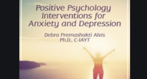 77$. The Pursuit of Happiness Positive Psychology Interventions for Anxiety and Depression - Debra Premashakti Alvis